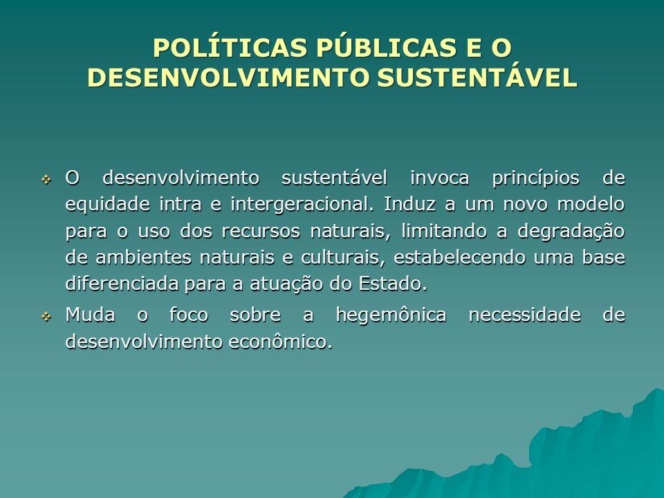 O desenvolvimento sustentável invoca princípios de equidade intra e intergeracional. Induz a um novo modelo para o uso dos recursos naturais, limitand