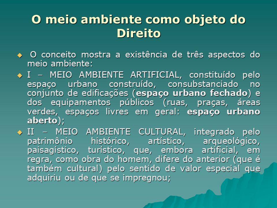 O meio ambiente como objeto do Direito O conceito mostra a existência de três aspectos do meio ambiente: O conceito mostra a existência de três aspect