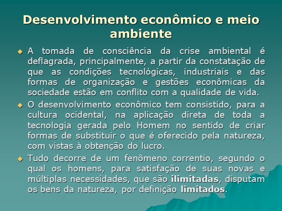Desenvolvimento econômico e meio ambiente A tomada de consciência da crise ambiental é deflagrada, principalmente, a partir da constatação de que as c