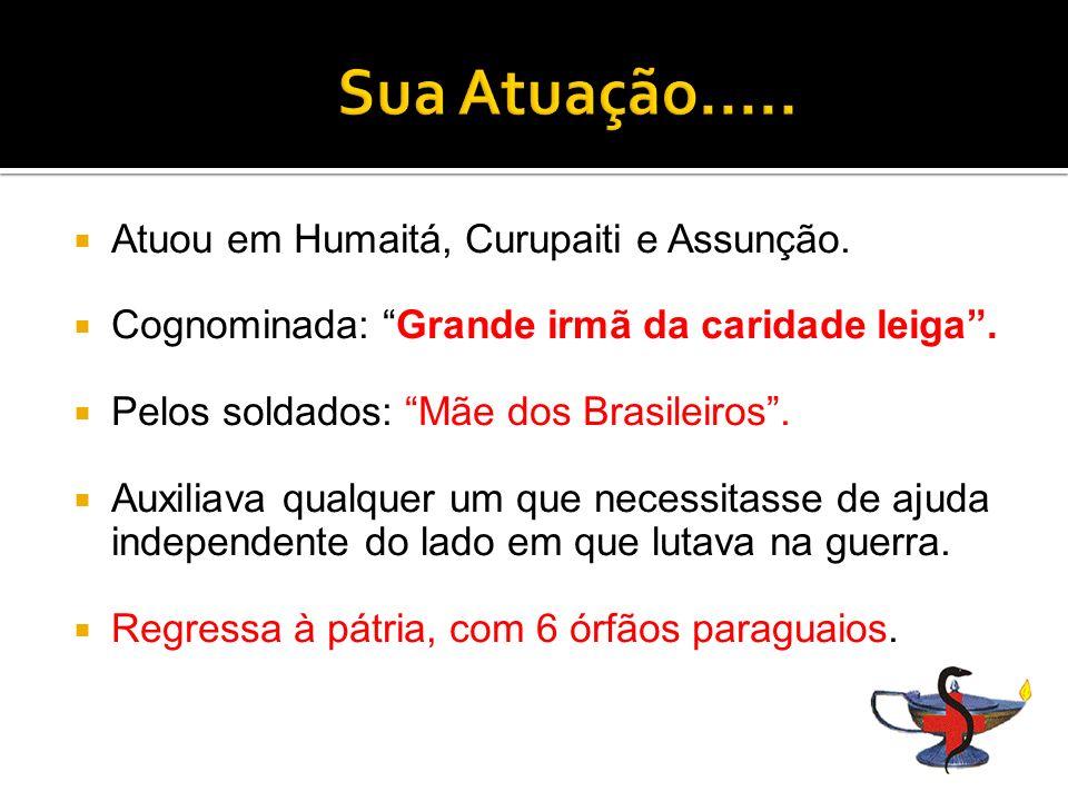 Atuou em Humaitá, Curupaiti e Assunção.Cognominada: Grande irmã da caridade leiga.