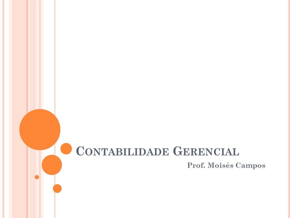 C ONTABILIDADE G ERENCIAL Prof. Moisés Campos