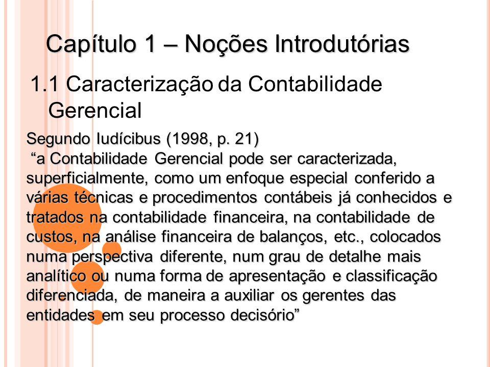 Capítulo 1 – Noções Introdutórias 1.1 Caracterização da Contabilidade Gerencial Segundo Iudícibus (1998, p. 21) a Contabilidade Gerencial pode ser car
