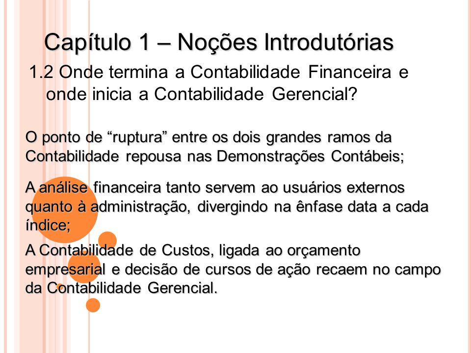 Capítulo 1 – Noções Introdutórias 1.2 Onde termina a Contabilidade Financeira e onde inicia a Contabilidade Gerencial? O ponto de ruptura entre os doi