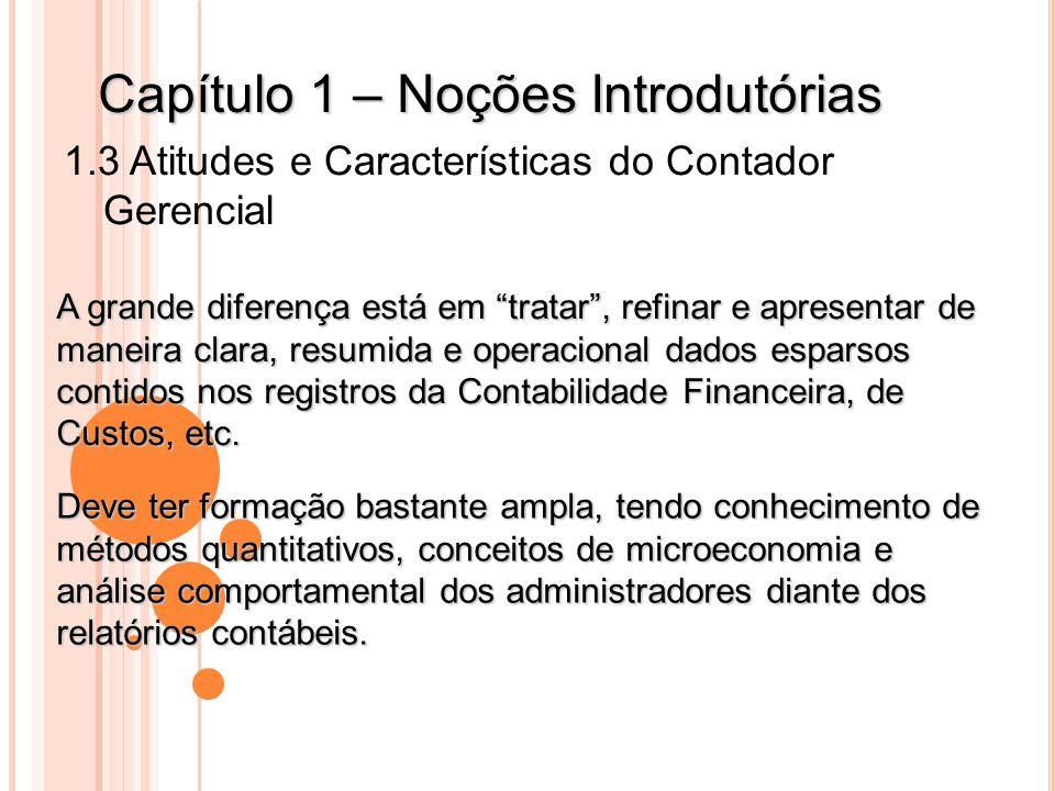 Capítulo 1 – Noções Introdutórias 1.4 Contabilidade Gerencial e a função de criação de valor Contabilidade Gerencial – Informação que cria valor (ATKINSON, 1997, p.