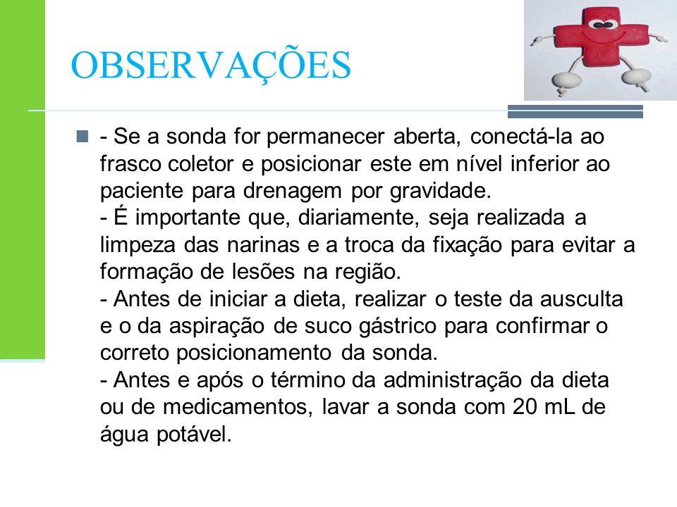 OBSERVAÇÕES - Se a sonda for permanecer aberta, conectá-la ao frasco coletor e posicionar este em nível inferior ao paciente para drenagem por gravida