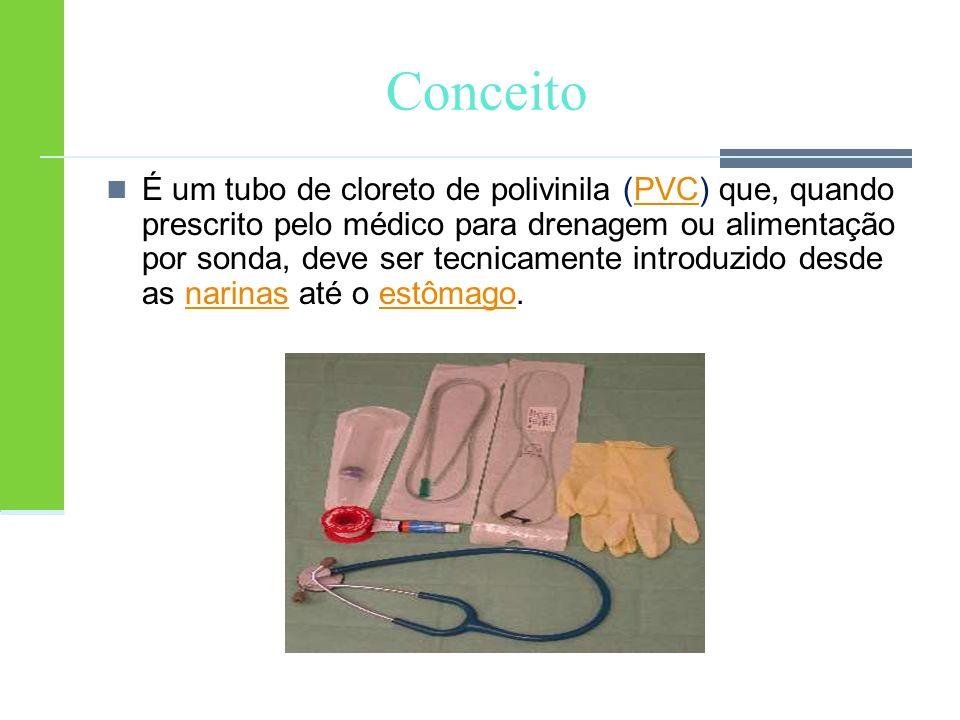Conceito É um tubo de cloreto de polivinila (PVC) que, quando prescrito pelo médico para drenagem ou alimentação por sonda, deve ser tecnicamente intr