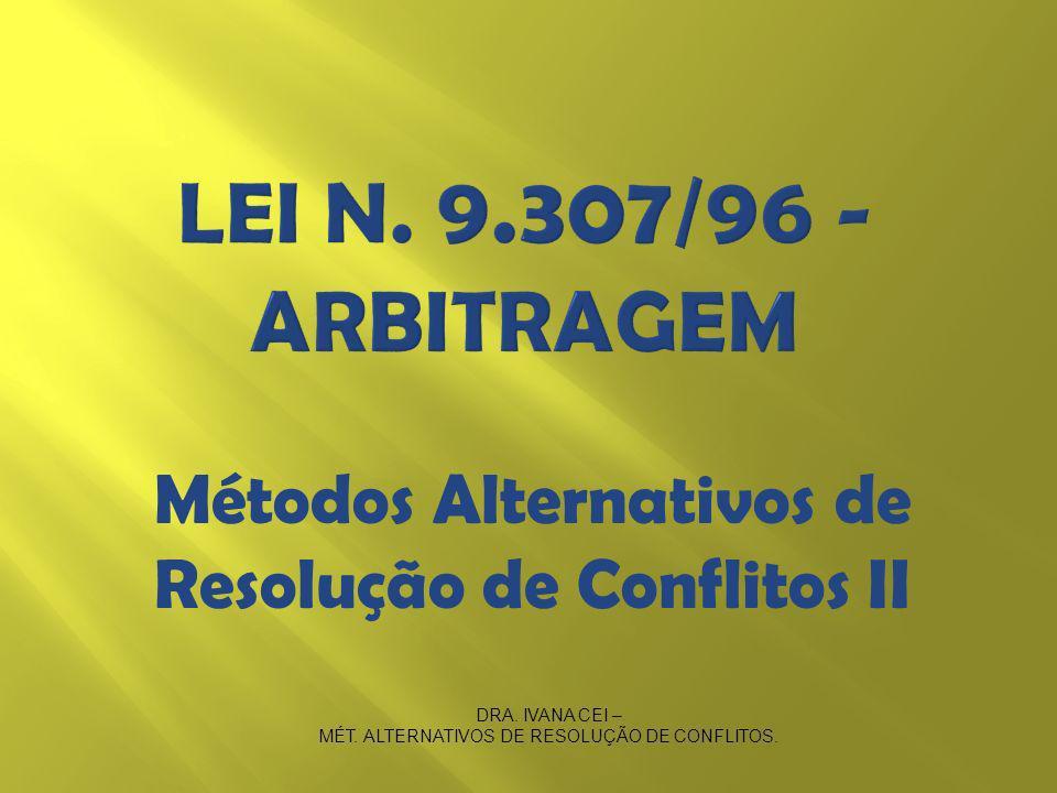 DRA.IVANA CEI – MÉT. ALTERNATIVOS DE RESOLUÇÃO DE CONFLITOS.