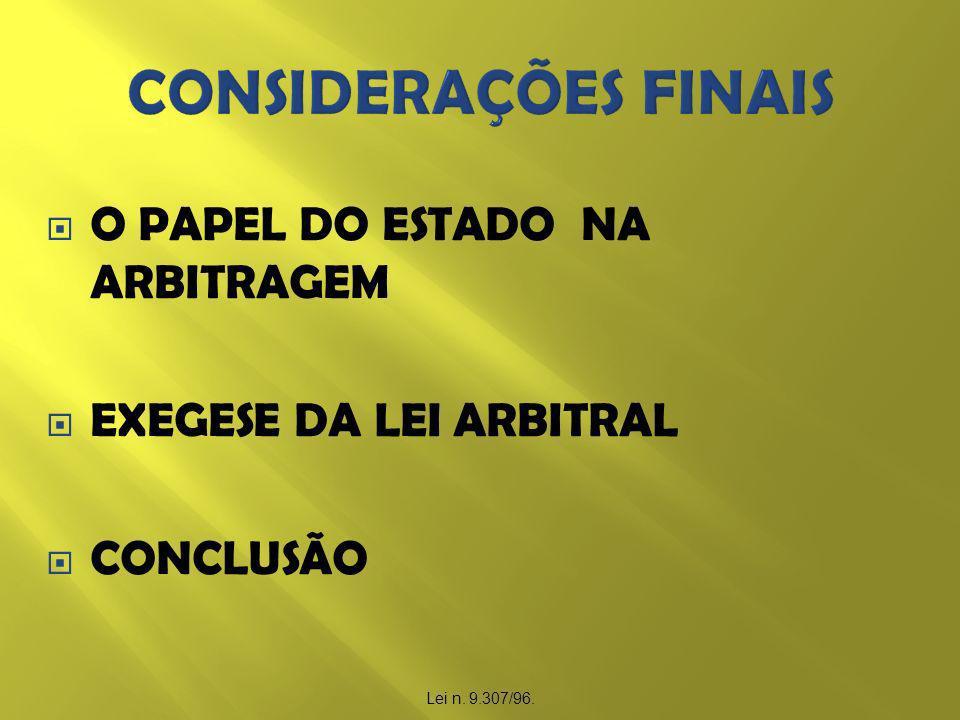 O PAPEL DO ESTADO NA ARBITRAGEM EXEGESE DA LEI ARBITRAL CONCLUSÃO Lei n. 9.307/96.