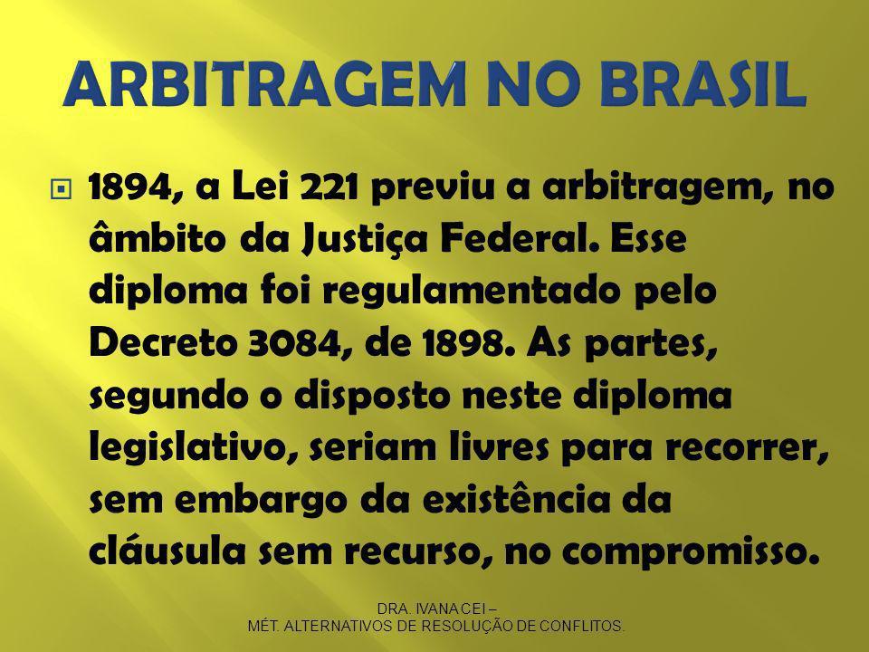 1894, a Lei 221 previu a arbitragem, no âmbito da Justiça Federal.