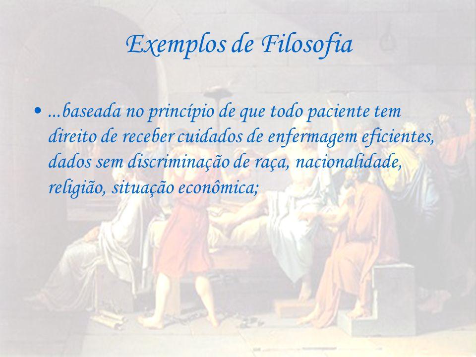 Exemplos de Filosofia...baseada no princípio de que todo paciente tem direito de receber cuidados de enfermagem eficientes, dados sem discriminação de