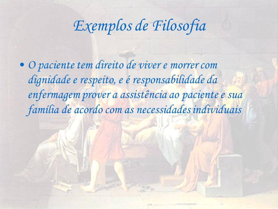 Exemplos de Filosofia O paciente tem direito de viver e morrer com dignidade e respeito, e é responsabilidade da enfermagem prover a assistência ao pa