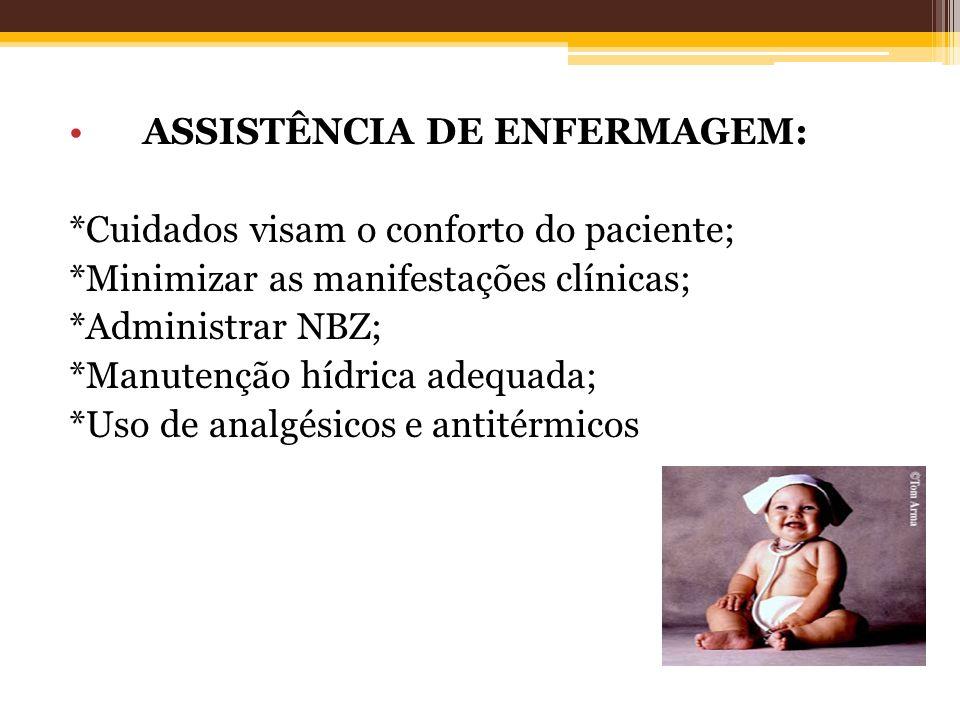 ASSISTÊNCIA DE ENFERMAGEM: *Cuidados visam o conforto do paciente; *Minimizar as manifestações clínicas; *Administrar NBZ; *Manutenção hídrica adequad