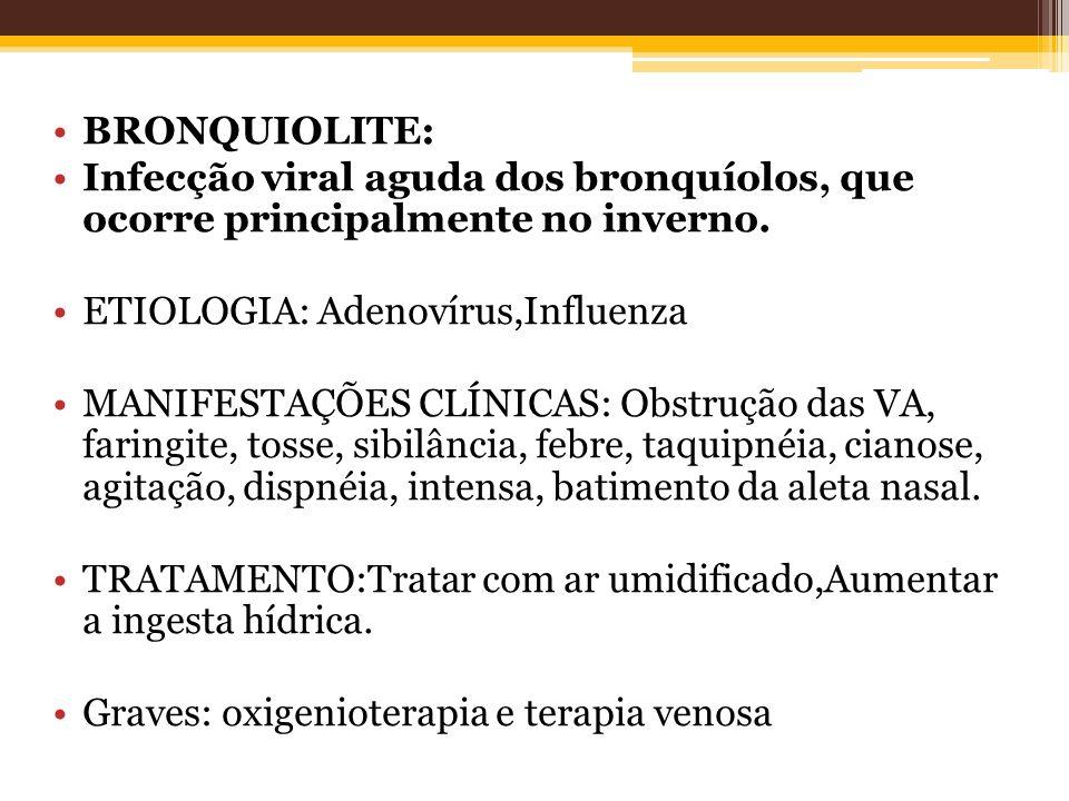 BRONQUIOLITE: Infecção viral aguda dos bronquíolos, que ocorre principalmente no inverno. ETIOLOGIA: Adenovírus,Influenza MANIFESTAÇÕES CLÍNICAS: Obst