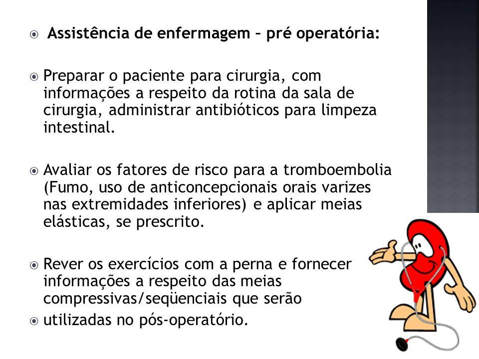Assistência de enfermagem – pré operatória: Preparar o paciente para cirurgia, com informações a respeito da rotina da sala de cirurgia, administrar a