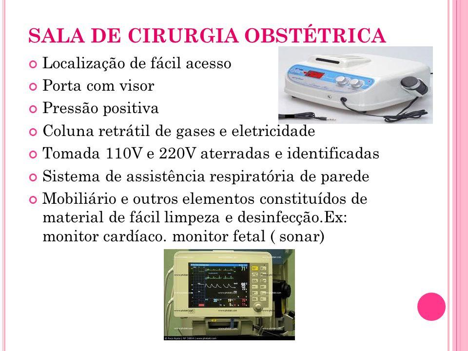 SALA DE CIRURGIA OBSTÉTRICA Localização de fácil acesso Porta com visor Pressão positiva Coluna retrátil de gases e eletricidade Tomada 110V e 220V at
