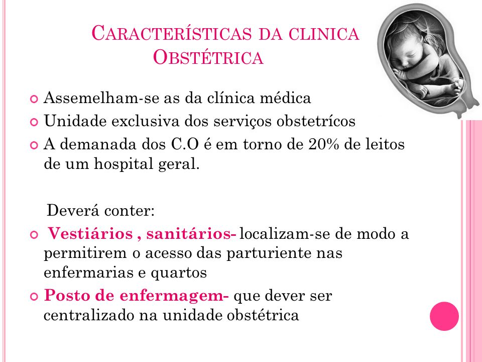 C ARACTERÍSTICAS DA CLINICA O BSTÉTRICA Assemelham-se as da clínica médica Unidade exclusiva dos serviços obstetrícos A demanada dos C.O é em torno de
