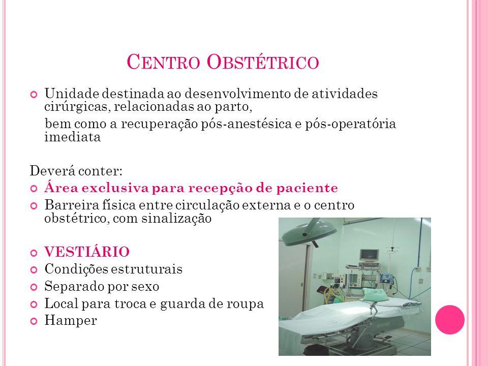 C ENTRO O BSTÉTRICO Unidade destinada ao desenvolvimento de atividades cirúrgicas, relacionadas ao parto, bem como a recuperação pós-anestésica e pós-