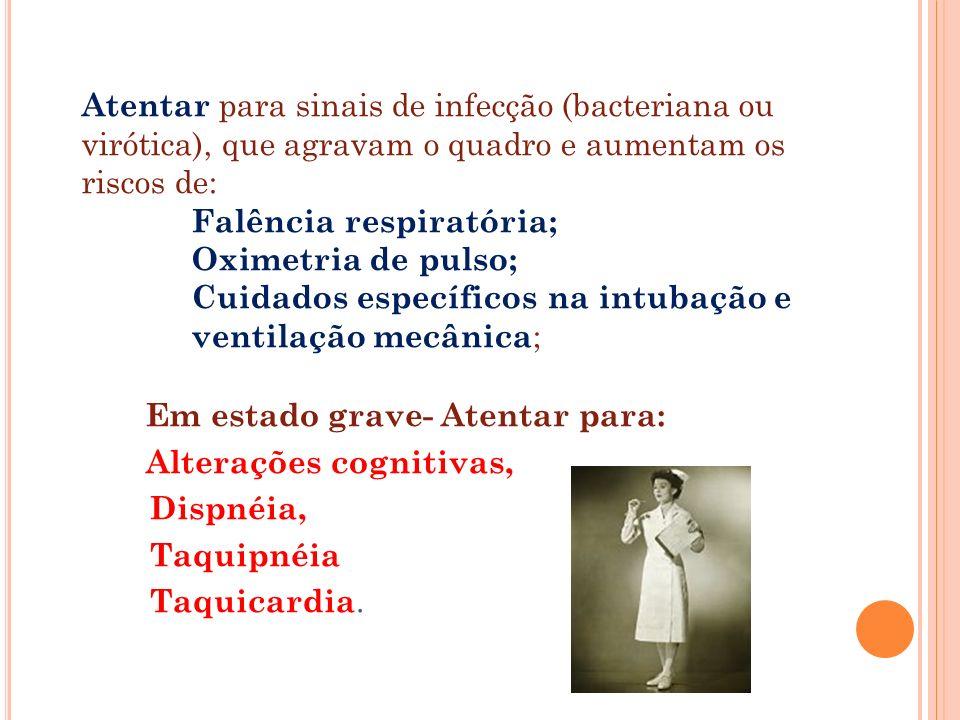 Em estado grave- Atentar para: Alterações cognitivas, Dispnéia, Taquipnéia Taquicardia. Atentar para sinais de infecção (bacteriana ou virótica), que