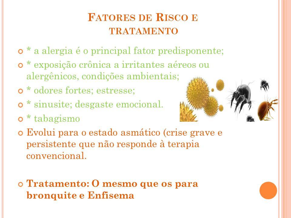 F ATORES DE R ISCO E TRATAMENTO * a alergia é o principal fator predisponente; * exposição crônica a irritantes aéreos ou alergênicos, condições ambie