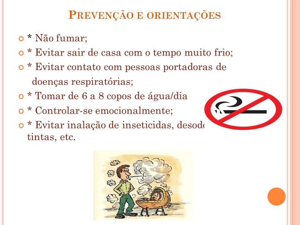 P REVENÇÃO E ORIENTAÇÕES * Não fumar; * Evitar sair de casa com o tempo muito frio; * Evitar contato com pessoas portadoras de doenças respiratórias;