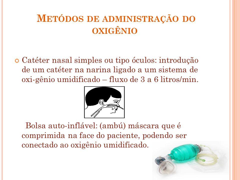 M ETÓDOS DE ADMINISTRAÇÃO DO OXIGÊNIO Catéter nasal simples ou tipo óculos: introdução de um catéter na narina ligado a um sistema de oxi-gênio umidif