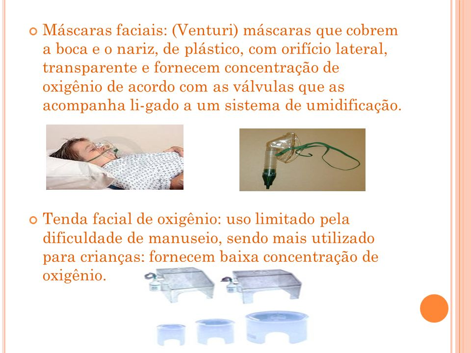 Máscaras faciais: (Venturi) máscaras que cobrem a boca e o nariz, de plástico, com orifício lateral, transparente e fornecem concentração de oxigênio