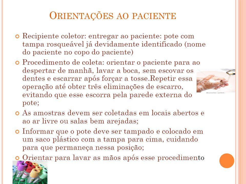 O RIENTAÇÕES AO PACIENTE Recipiente coletor: entregar ao paciente: pote com tampa rosqueável já devidamente identificado (nome do paciente no copo do