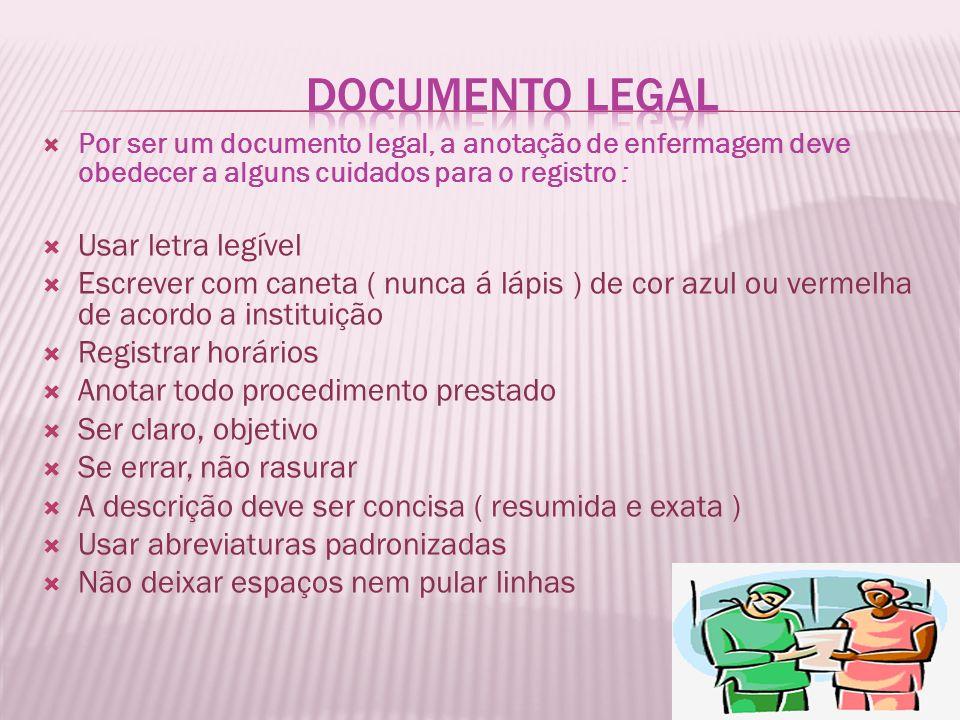 Por ser um documento legal, a anotação de enfermagem deve obedecer a alguns cuidados para o registro : Usar letra legível Escrever com caneta ( nunca