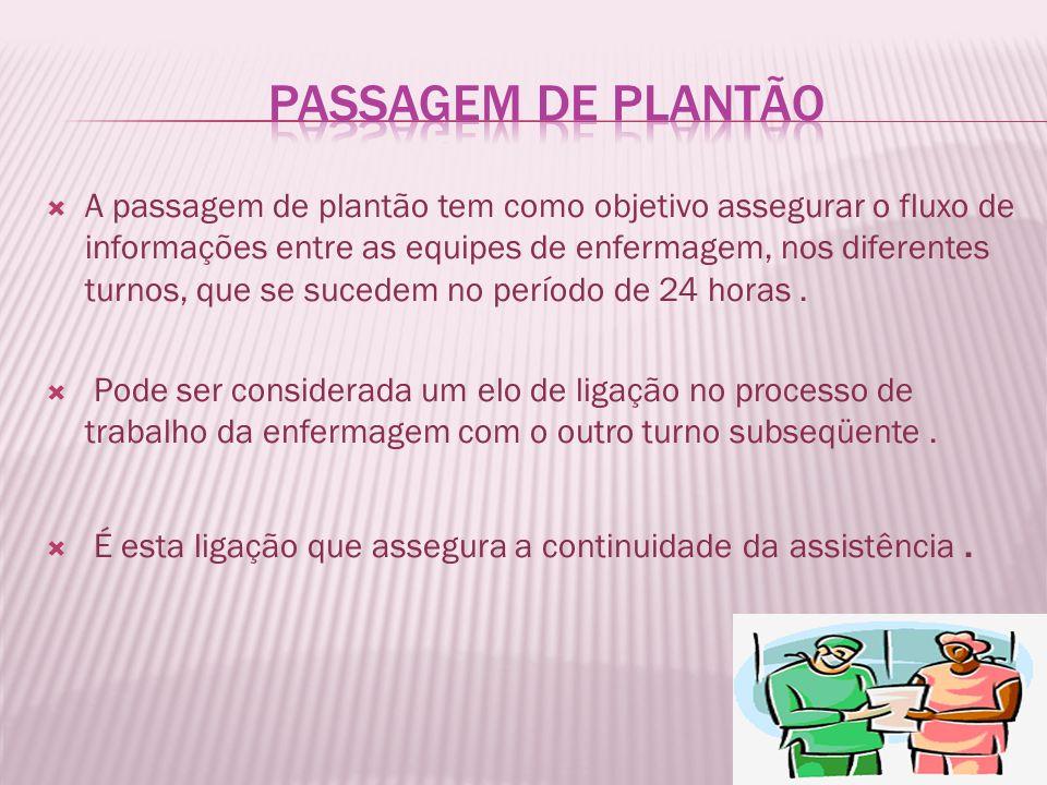 A passagem de plantão tem como objetivo assegurar o fluxo de informações entre as equipes de enfermagem, nos diferentes turnos, que se sucedem no perí