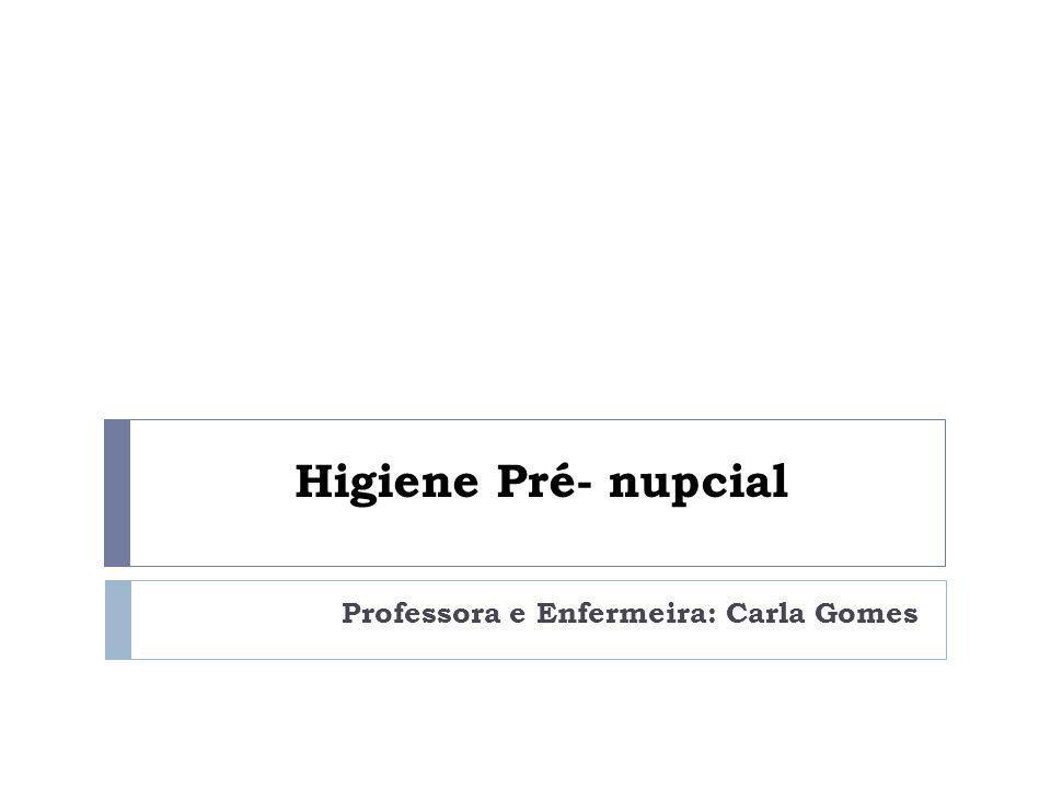 Higiene Pré- nupcial Professora e Enfermeira: Carla Gomes