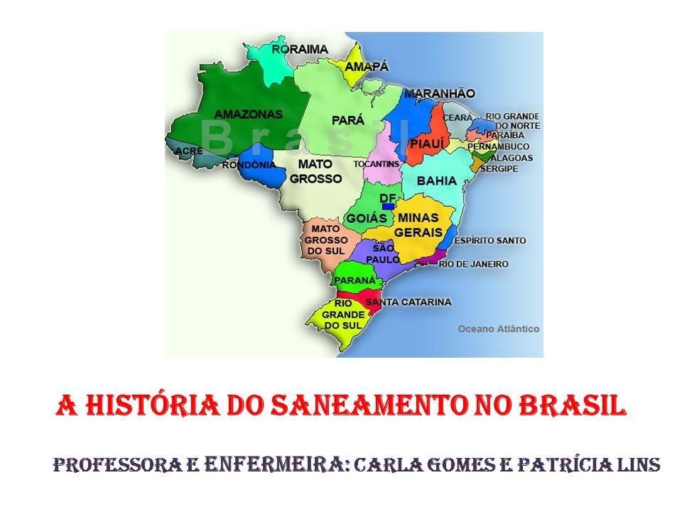 A história do Saneamento no BRASIL Professora e enfermeira : Carla Gomes e Patrícia Lins
