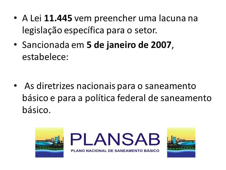 A Lei 11.445 vem preencher uma lacuna na legislação específica para o setor. Sancionada em 5 de janeiro de 2007, estabelece: As diretrizes nacionais p