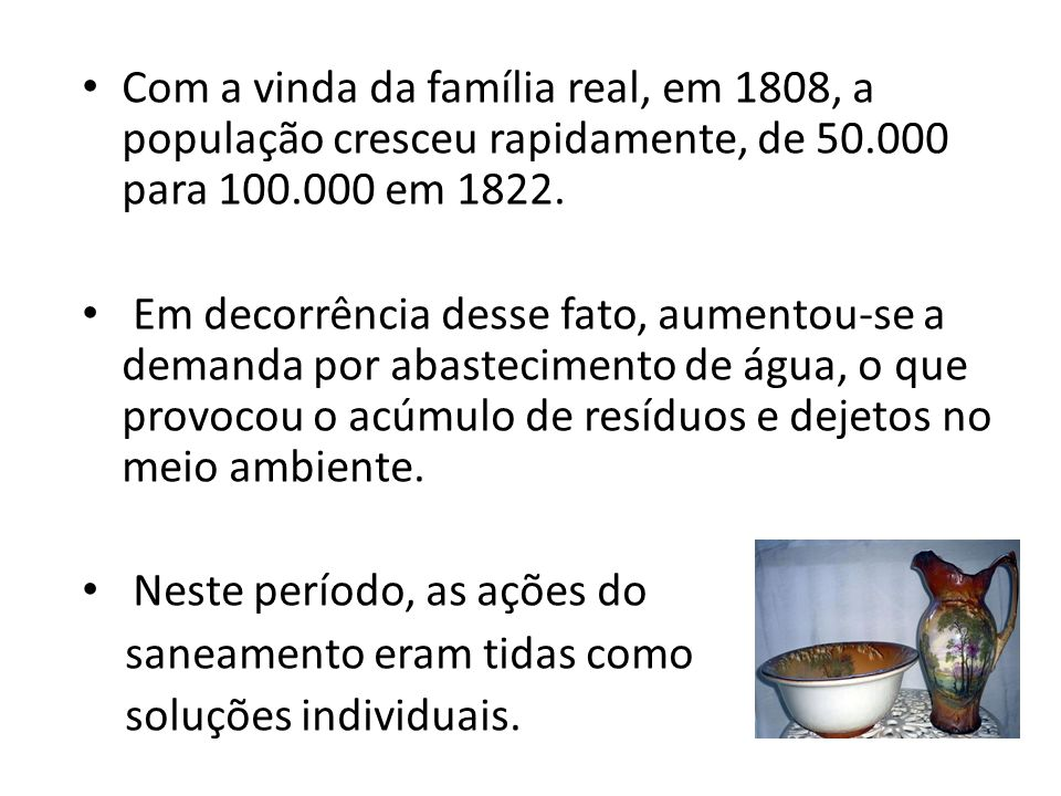 Com a vinda da família real, em 1808, a população cresceu rapidamente, de 50.000 para 100.000 em 1822. Em decorrência desse fato, aumentou-se a demand