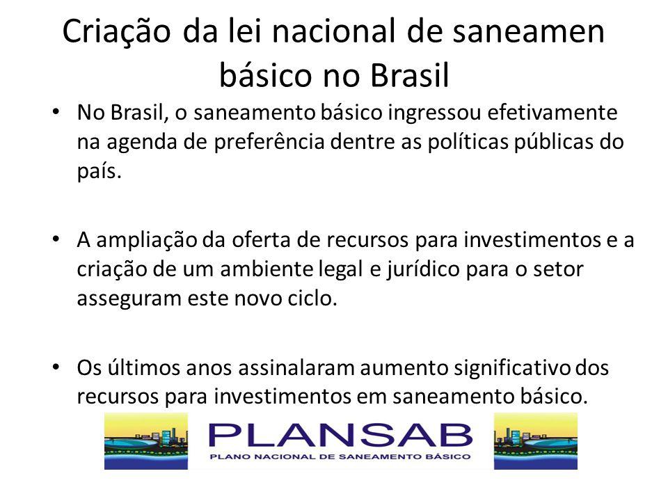 Criação da lei nacional de saneamen básico no Brasil No Brasil, o saneamento básico ingressou efetivamente na agenda de preferência dentre as política