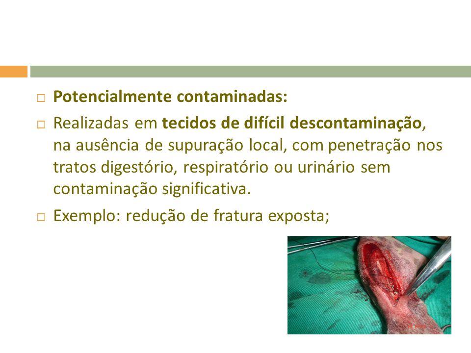 Contaminadas: Realizadas em tecidos recentemente traumatizados e abertos, de difícil descontaminação, com processo inflamatório mas sem supuração.