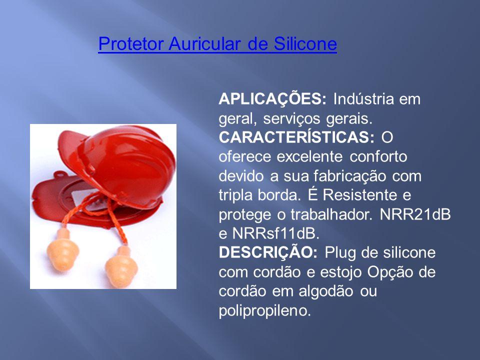 Protetor Auricular de Silicone APLICAÇÕES: Indústria em geral, serviços gerais.
