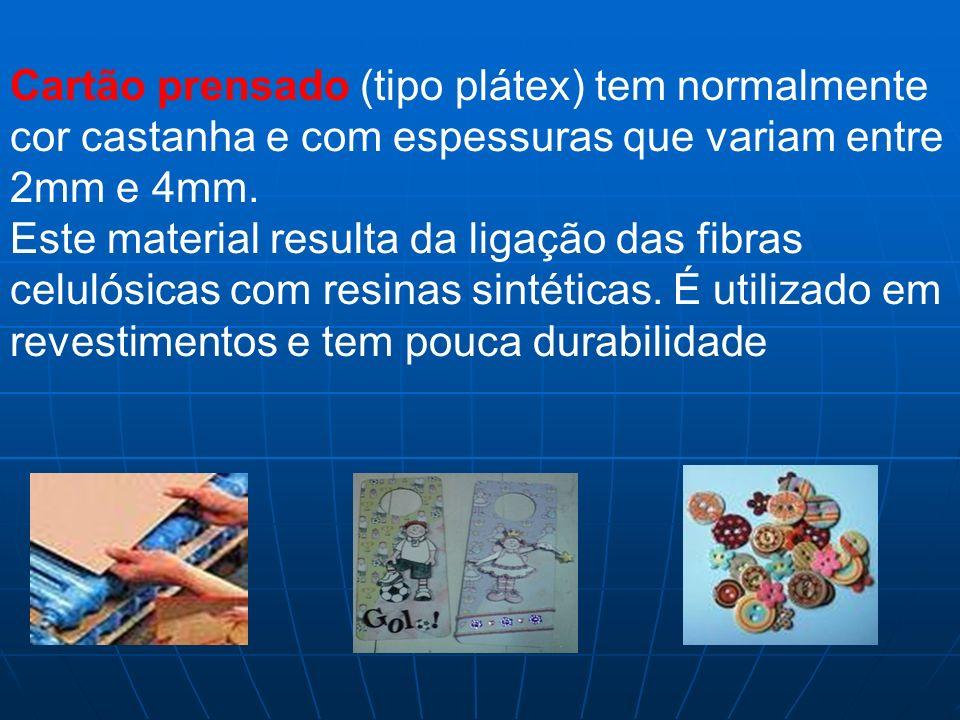 Cartão prensado (tipo plátex) tem normalmente cor castanha e com espessuras que variam entre 2mm e 4mm. Este material resulta da ligação das fibras ce