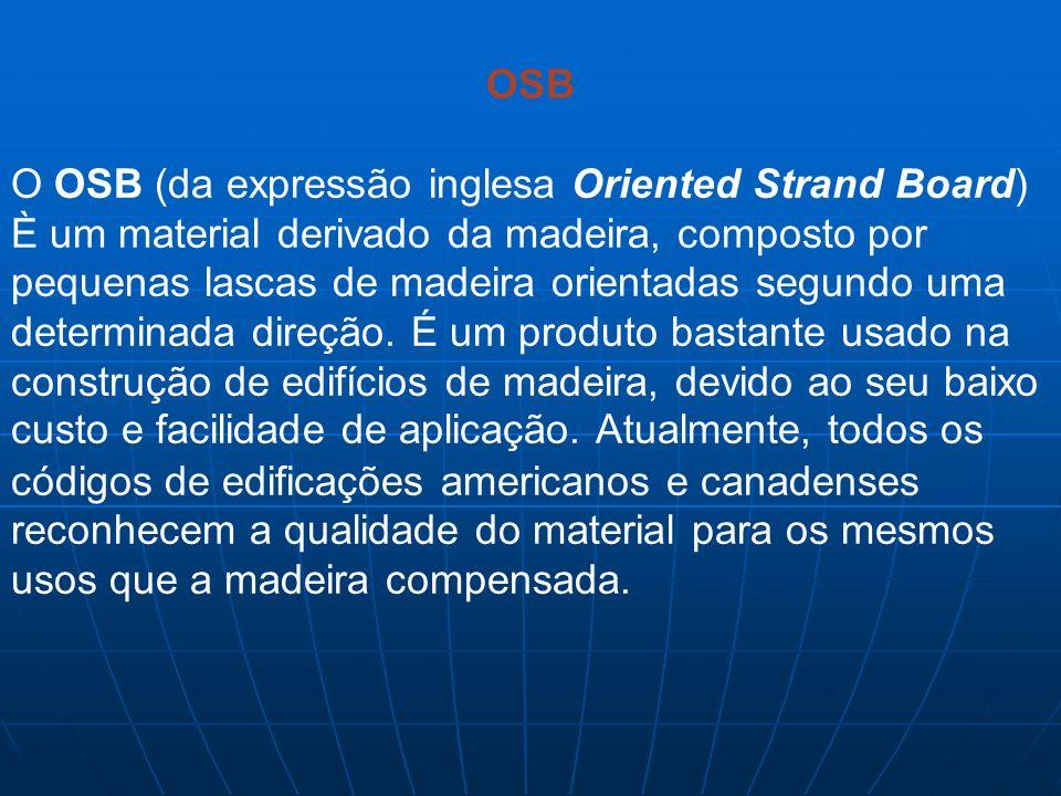 OSB O OSB (da expressão inglesa Oriented Strand Board) È um material derivado da madeira, composto por pequenas lascas de madeira orientadas segundo u