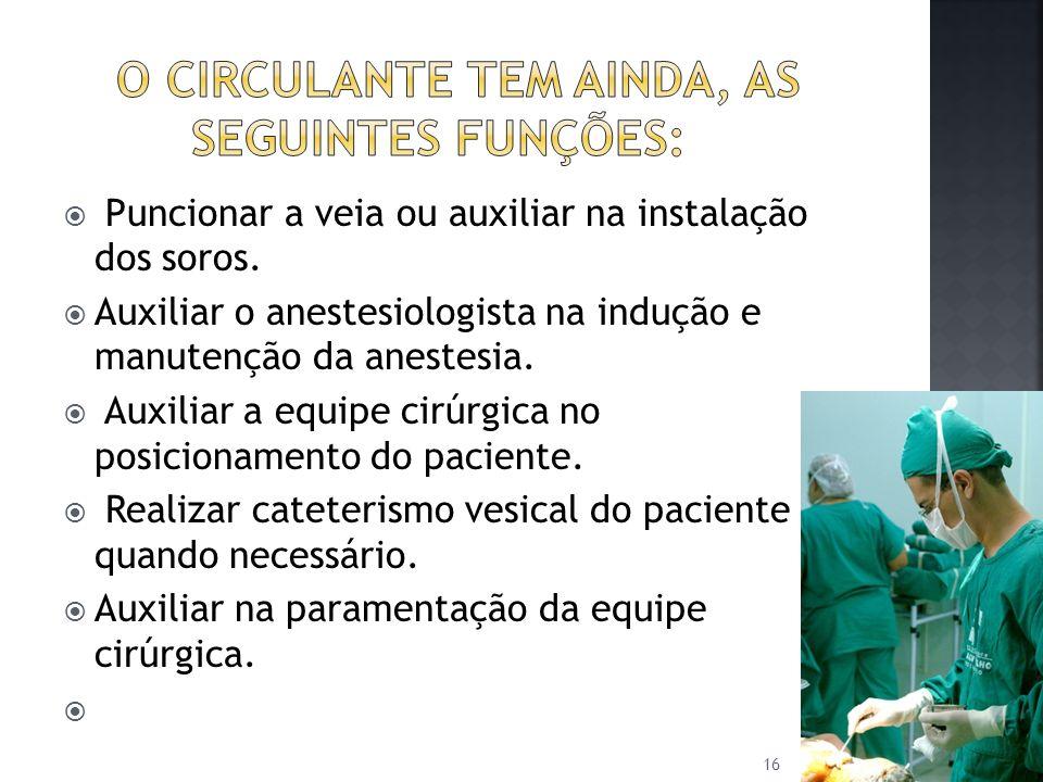 Puncionar a veia ou auxiliar na instalação dos soros. Auxiliar o anestesiologista na indução e manutenção da anestesia. Auxiliar a equipe cirúrgica no