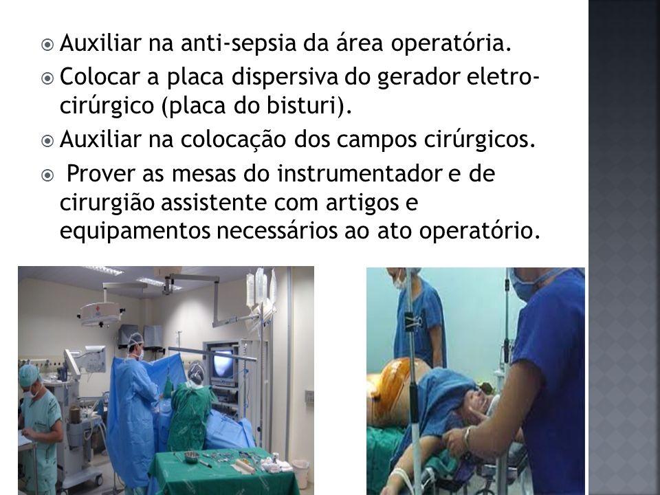 Auxiliar na anti-sepsia da área operatória. Colocar a placa dispersiva do gerador eletro- cirúrgico (placa do bisturi). Auxiliar na colocação dos camp