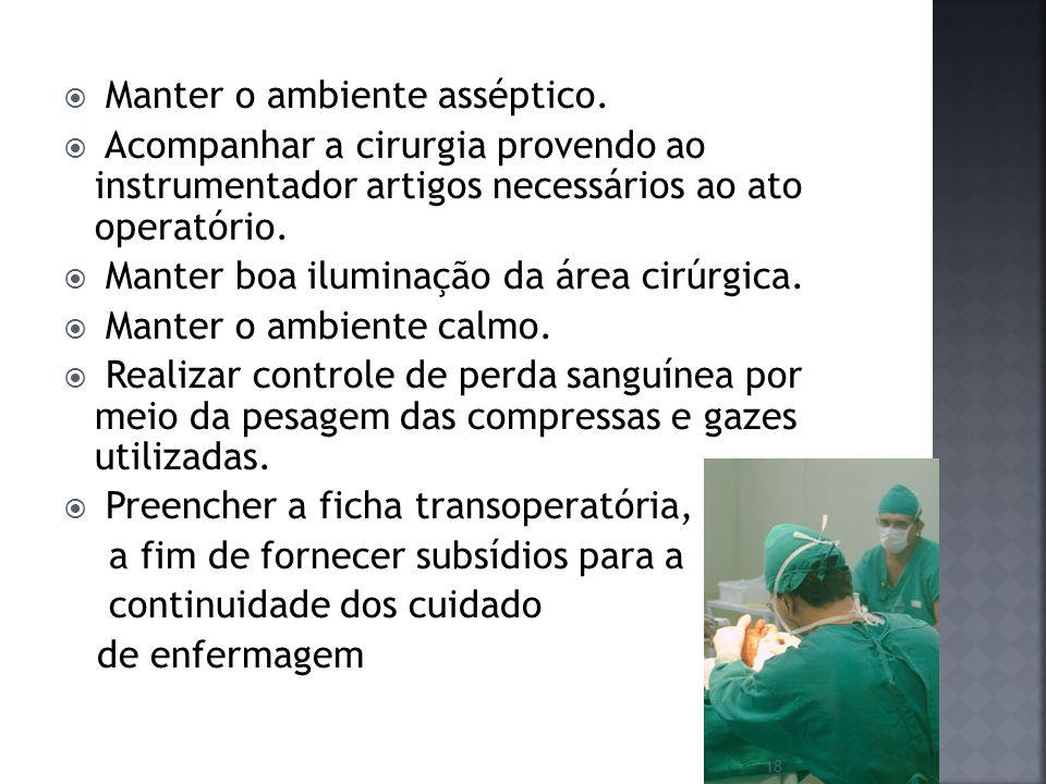 Manter o ambiente asséptico. Acompanhar a cirurgia provendo ao instrumentador artigos necessários ao ato operatório. Manter boa iluminação da área cir