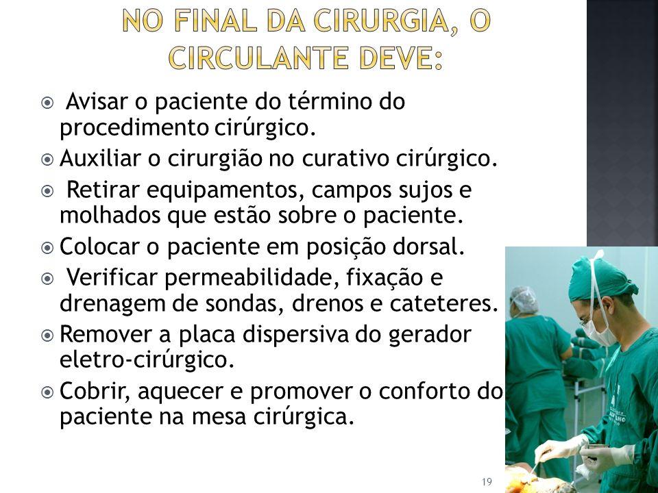 Avisar o paciente do término do procedimento cirúrgico. Auxiliar o cirurgião no curativo cirúrgico. Retirar equipamentos, campos sujos e molhados que