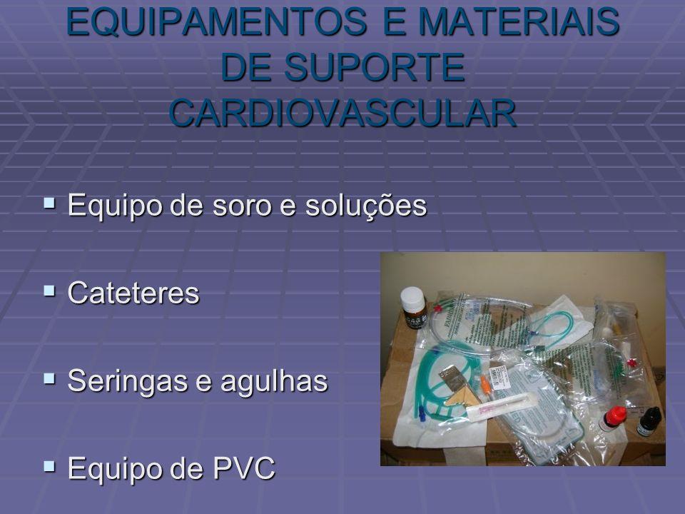 EQUIPAMENTOS E MATERIAIS DE SUPORTE CARDIOVASCULAR Equipo de soro e soluções Equipo de soro e soluções Cateteres Cateteres Seringas e agulhas Seringas