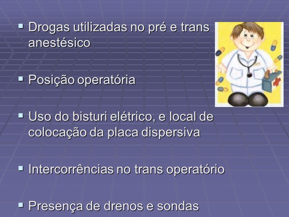 Drogas utilizadas no pré e trans anestésico Drogas utilizadas no pré e trans anestésico Posição operatória Posição operatória Uso do bisturi elétrico,