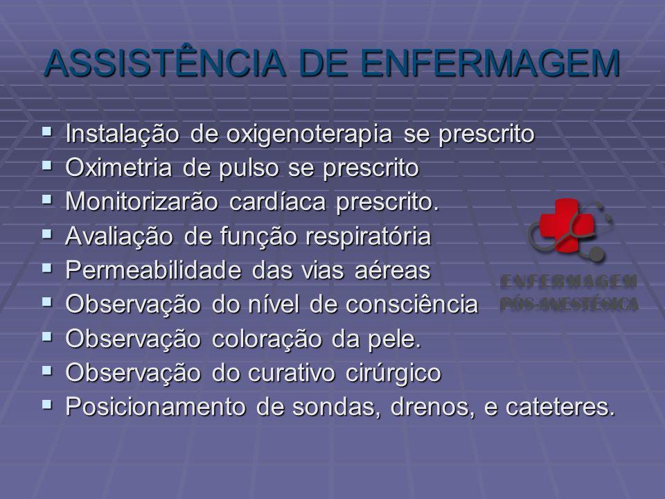ASSISTÊNCIA DE ENFERMAGEM Instalação de oxigenoterapia se prescrito Instalação de oxigenoterapia se prescrito Oximetria de pulso se prescrito Oximetri