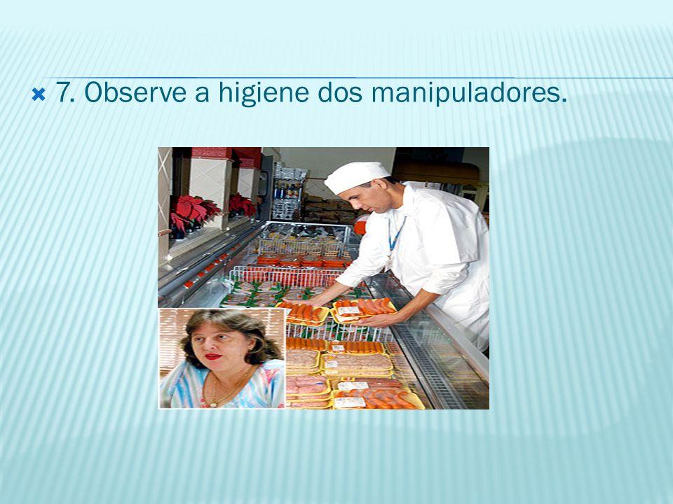 7. Observe a higiene dos manipuladores.