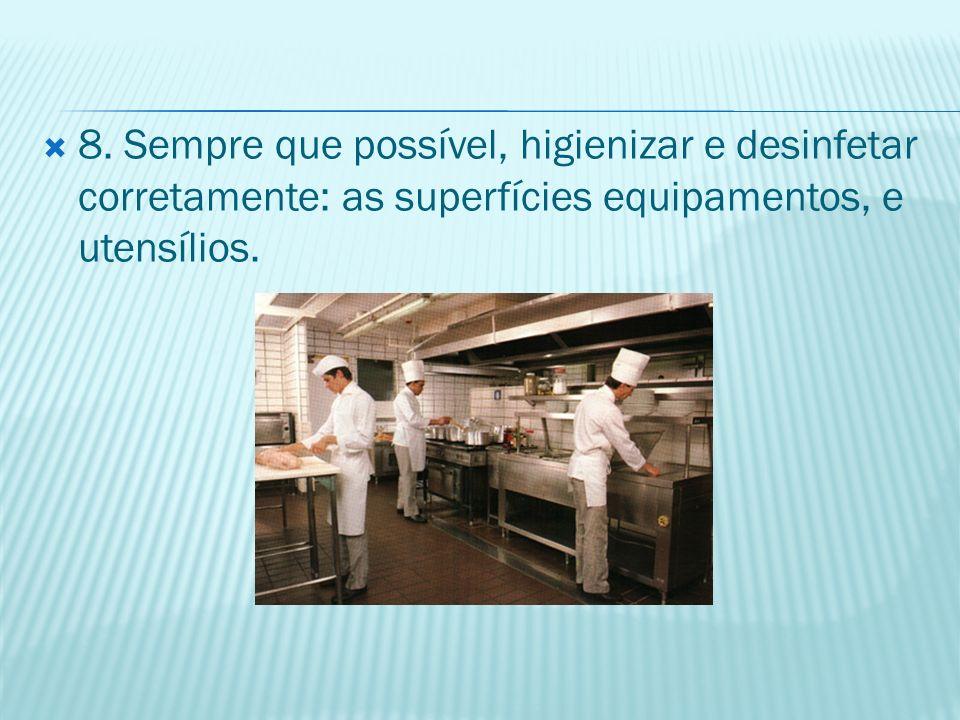 8. Sempre que possível, higienizar e desinfetar corretamente: as superfícies equipamentos, e utensílios.