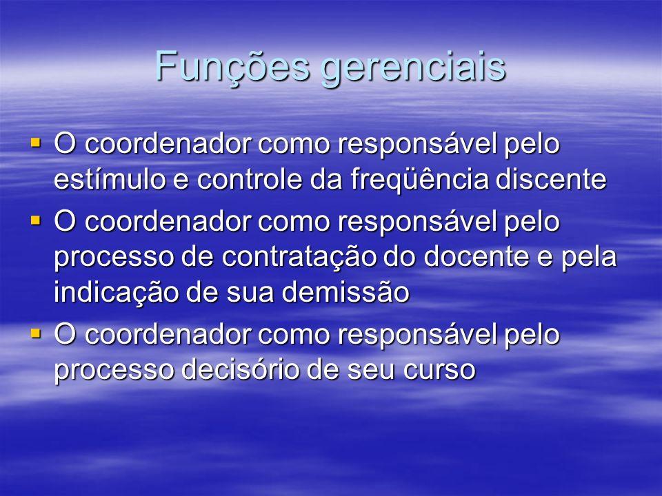 Funções gerenciais O coordenador como responsável pelo estímulo e controle da freqüência discente O coordenador como responsável pelo estímulo e contr
