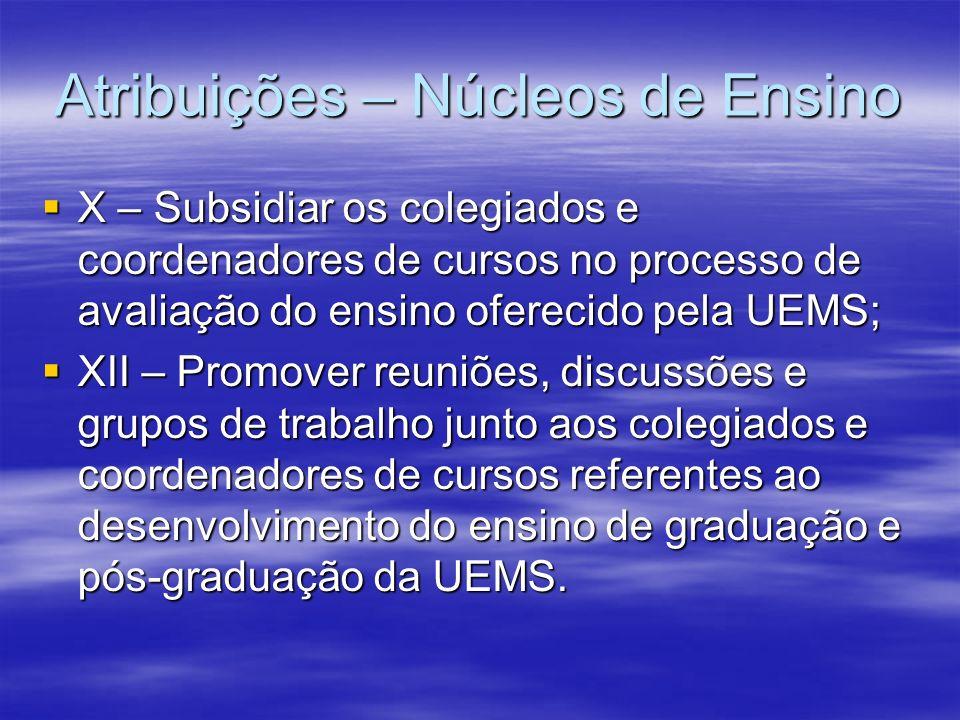 Atribuições – Núcleos de Ensino X – Subsidiar os colegiados e coordenadores de cursos no processo de avaliação do ensino oferecido pela UEMS; X – Subs