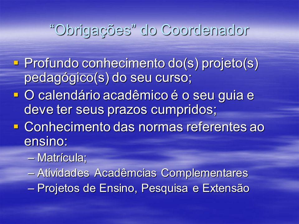 Obrigações do Coordenador Profundo conhecimento do(s) projeto(s) pedagógico(s) do seu curso; Profundo conhecimento do(s) projeto(s) pedagógico(s) do s